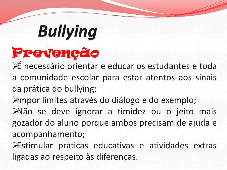 Prevenção É necessário orientar e educar os estudantes e toda a comunidade escolar para estar atentos aos sinais da prática do bullying; Impor limites