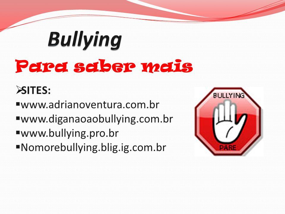 Para saber mais SITES: www.adrianoventura.com.br www.diganaoaobullying.com.br www.bullying.pro.br Nomorebullying.blig.ig.com.br