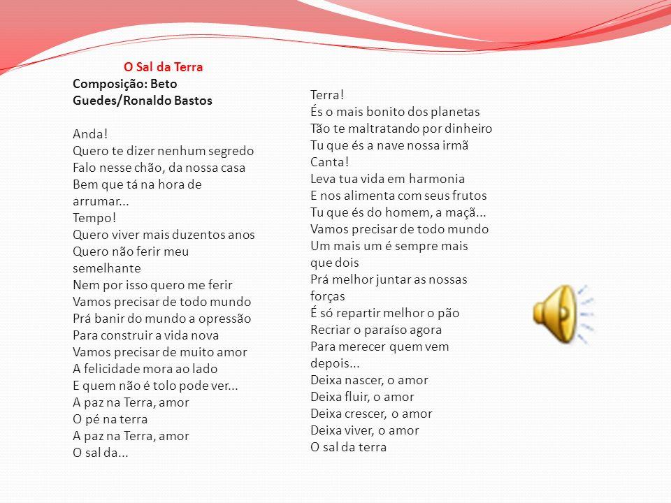 O Sal da Terra Composição: Beto Guedes/Ronaldo Bastos Anda! Quero te dizer nenhum segredo Falo nesse chão, da nossa casa Bem que tá na hora de arrumar