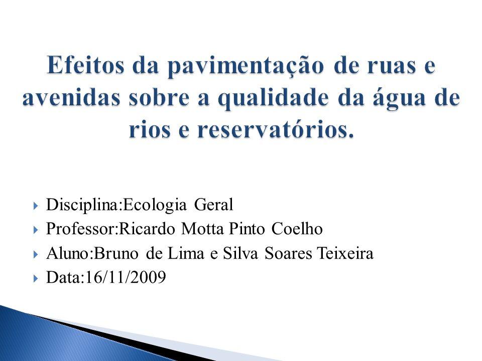 Disciplina:Ecologia Geral Professor:Ricardo Motta Pinto Coelho Aluno:Bruno de Lima e Silva Soares Teixeira Data:16/11/2009