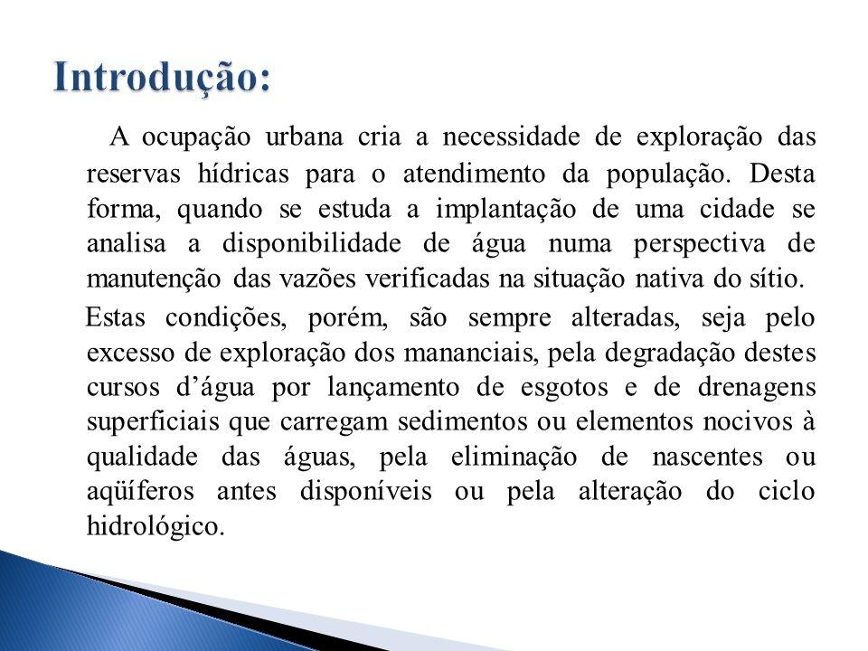 A ocupação urbana cria a necessidade de exploração das reservas hídricas para o atendimento da população.
