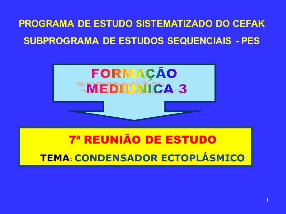 PROGRAMA DE ESTUDO SISTEMATIZADO DO CEFAK SUBPROGRAMA DE ESTUDOS SEQUENCIAIS - PES 7ª REUNIÃO DE ESTUDO TEMA : CONDENSADOR ECTOPLÁSMICO 1