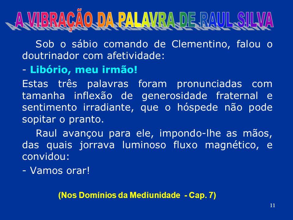 Sob o sábio comando de Clementino, falou o doutrinador com afetividade: - Libório, meu irmão! Estas três palavras foram pronunciadas com tamanha infle