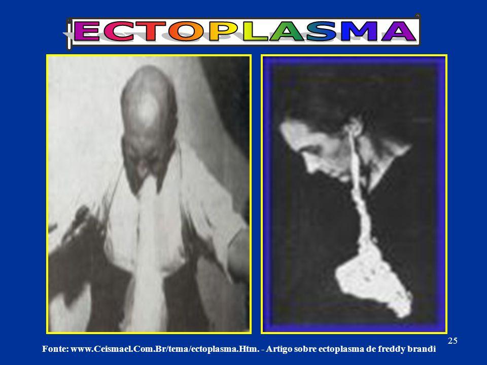 Fonte: www.Ceismael.Com.Br/tema/ectoplasma.Htm. - Artigo sobre ectoplasma de freddy brandi 25