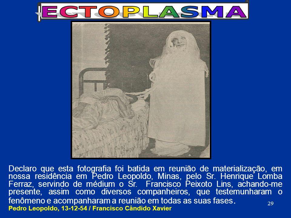 Declaro que esta fotografia foi batida em reunião de materialização, em nossa residência em Pedro Leopoldo, Minas, pelo Sr. Henrique Lomba Ferraz, ser