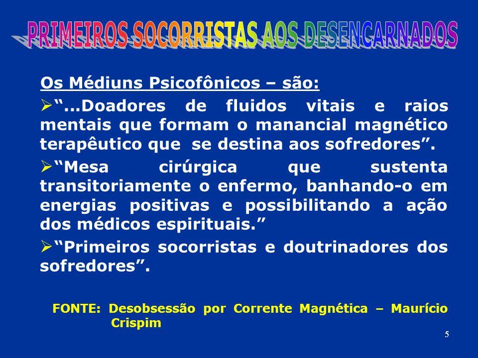 Os Médiuns Psicofônicos – são:...Doadores de fluidos vitais e raios mentais que formam o manancial magnético terapêutico que se destina aos sofredores