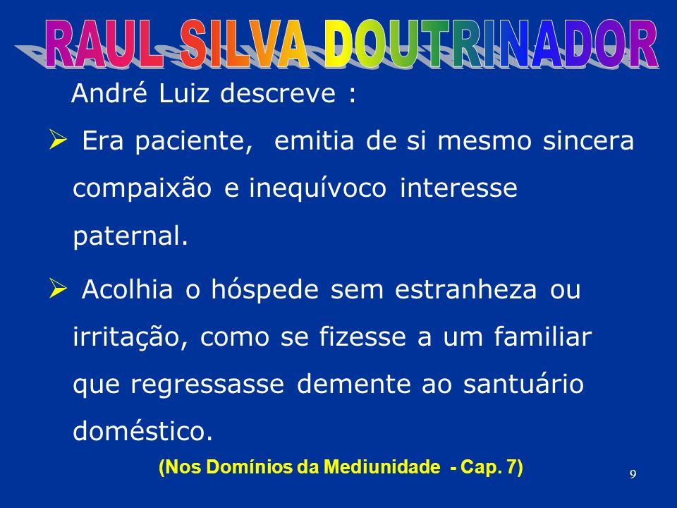 André Luiz descreve : Era paciente, emitia de si mesmo sincera compaixão e inequívoco interesse paternal. Acolhia o hóspede sem estranheza ou irritaçã