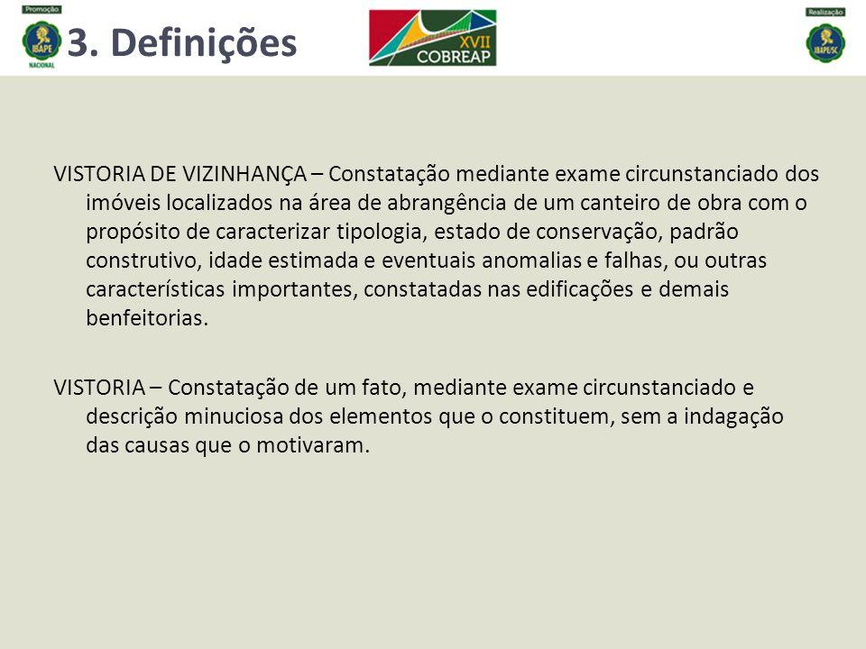 3. Definições VISTORIA DE VIZINHANÇA – Constatação mediante exame circunstanciado dos imóveis localizados na área de abrangência de um canteiro de obr