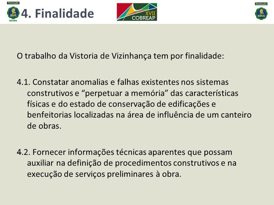 4. Finalidade O trabalho da Vistoria de Vizinhança tem por finalidade: 4.1. Constatar anomalias e falhas existentes nos sistemas construtivos e perpet