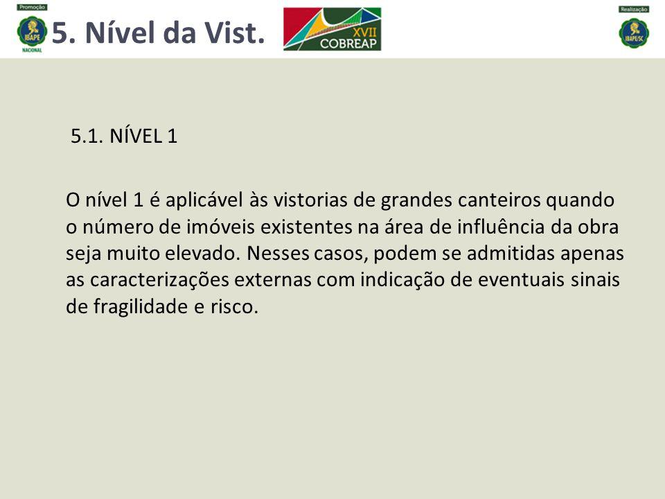 5. Nível da Vist. 5.1. NÍVEL 1 O nível 1 é aplicável às vistorias de grandes canteiros quando o número de imóveis existentes na área de influência da