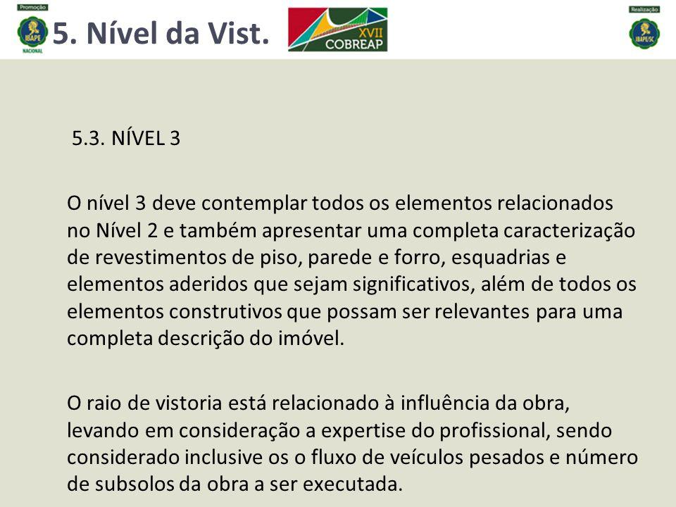 5. Nível da Vist. 5.3. NÍVEL 3 O nível 3 deve contemplar todos os elementos relacionados no Nível 2 e também apresentar uma completa caracterização de