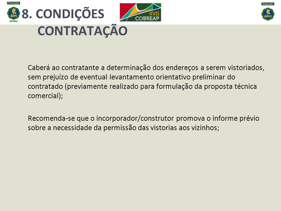8. CONDIÇÕES CONTRATAÇÃO Caberá ao contratante a determinação dos endereços a serem vistoriados, sem prejuízo de eventual levantamento orientativo pre
