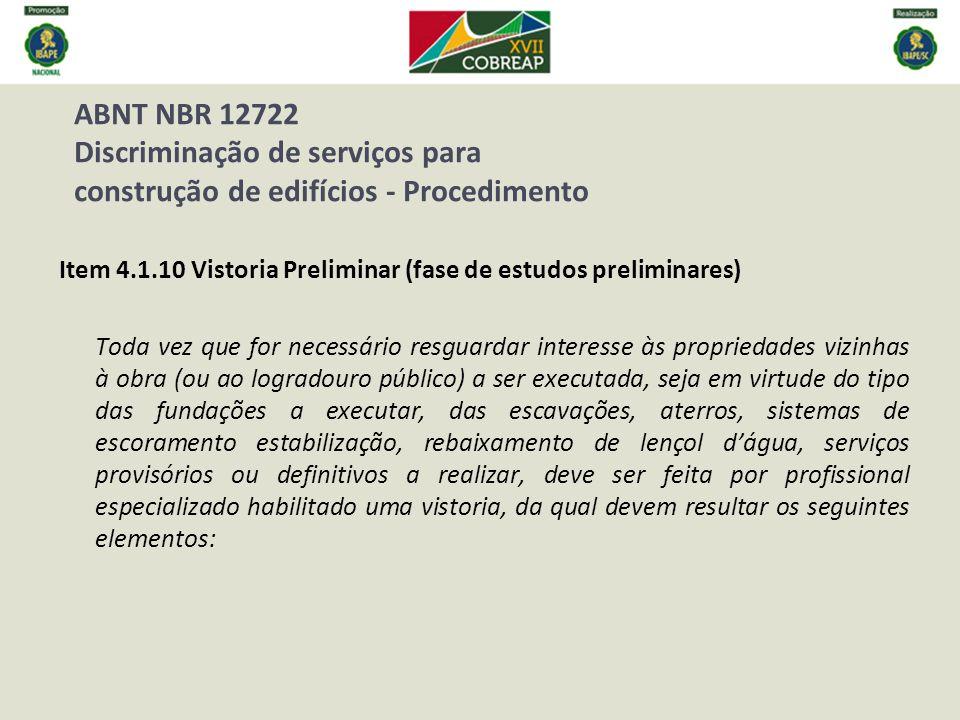 ABNT NBR 12722 Discriminação de serviços para construção de edifícios - Procedimento Item 4.1.10 Vistoria Preliminar (fase de estudos preliminares) To