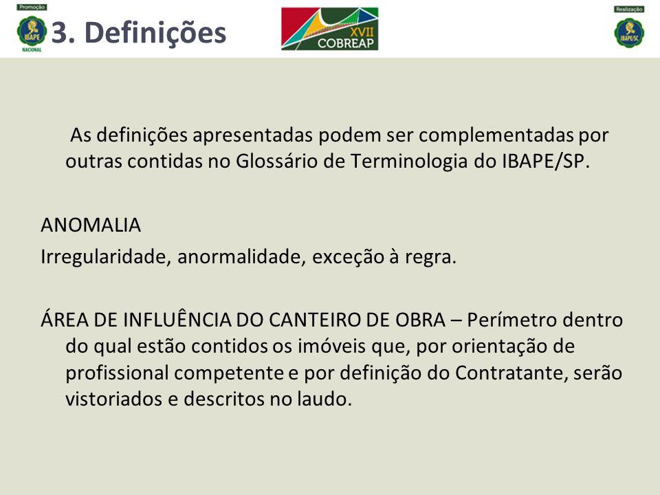 3. Definições As definições apresentadas podem ser complementadas por outras contidas no Glossário de Terminologia do IBAPE/SP. ANOMALIA Irregularidad