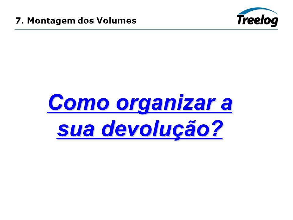 7. Montagem dos Volumes Como organizar a sua devolução?