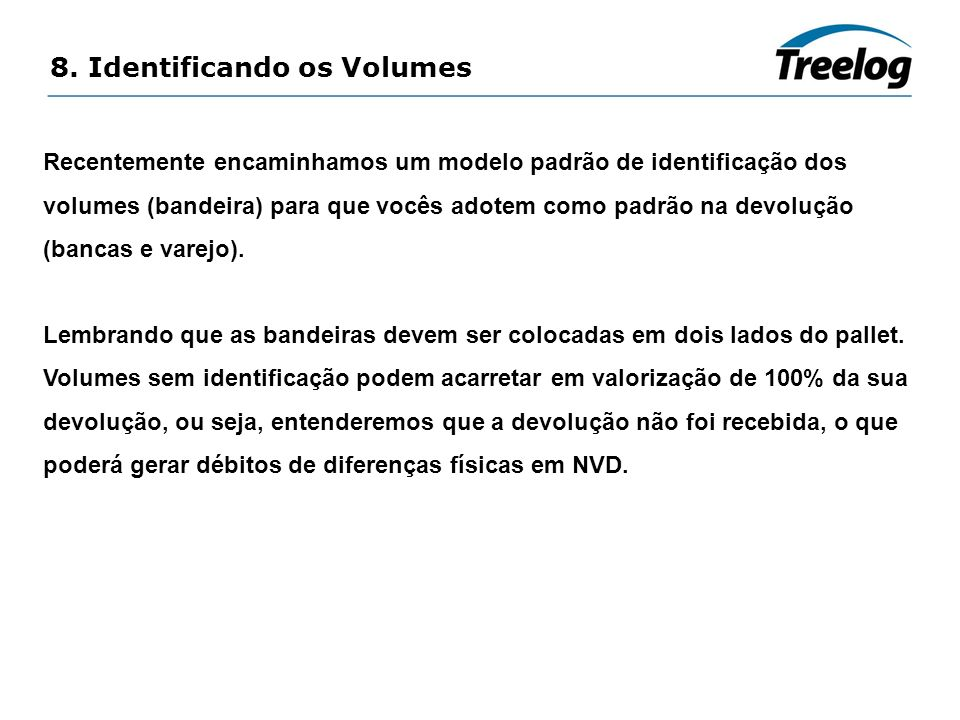 8. Identificando os Volumes Recentemente encaminhamos um modelo padrão de identificação dos volumes (bandeira) para que vocês adotem como padrão na de