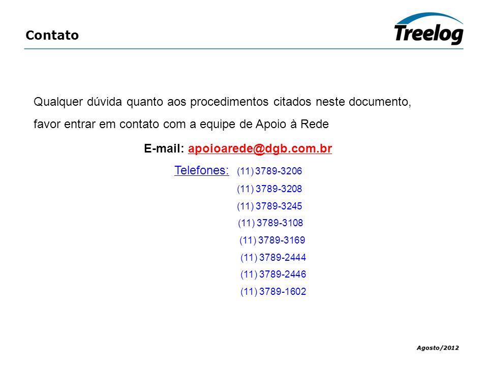 Contato Agosto/2012 Qualquer dúvida quanto aos procedimentos citados neste documento, favor entrar em contato com a equipe de Apoio à Rede E-mail: apo