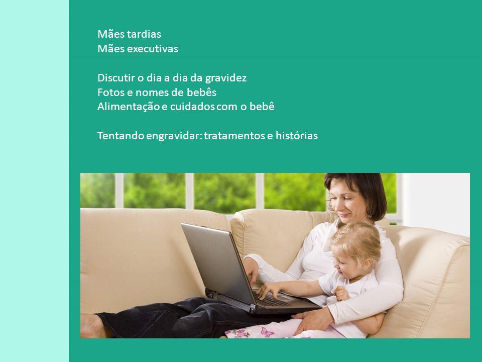 Mães tardias Mães executivas Discutir o dia a dia da gravidez Fotos e nomes de bebês Alimentação e cuidados com o bebê Tentando engravidar: tratamento