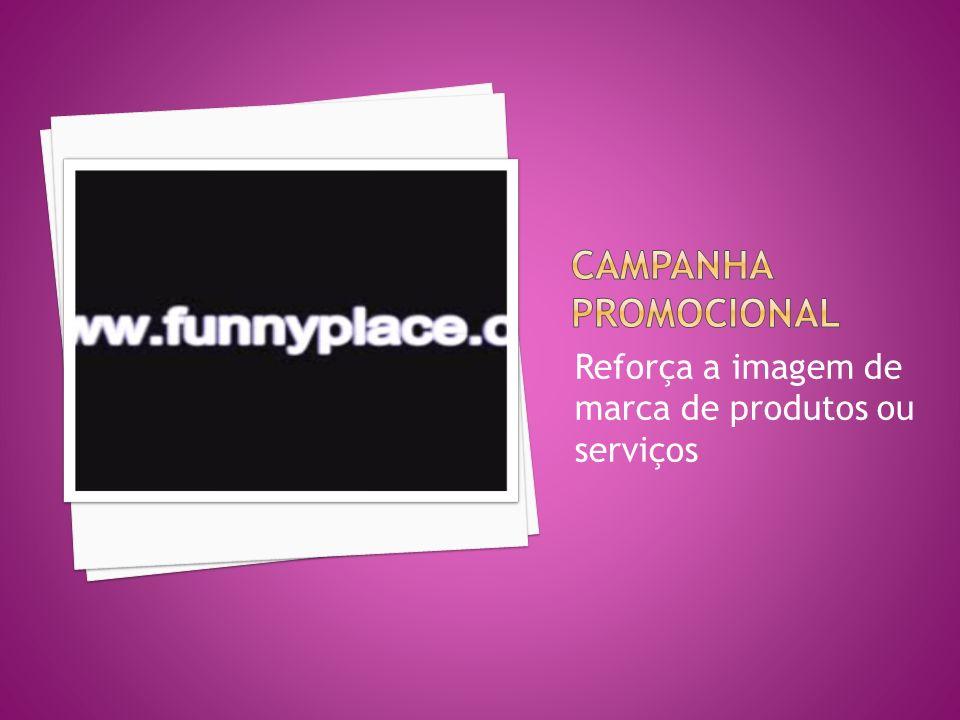 Reforça a imagem de marca de produtos ou serviços