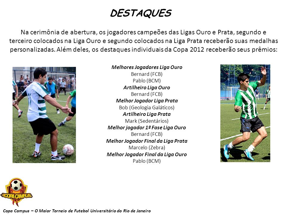 Copa Campus – O Maior Torneio de Futebol Universitário do Rio de Janeiro DESTAQUES Na cerimônia de abertura, os jogadores campeões das Ligas Ouro e Pr