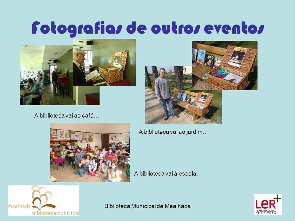 Biblioteca Municipal de Mealhada Fotografias de outros eventos A biblioteca vai ao café… A biblioteca vai ao jardim… A biblioteca vai à escola…