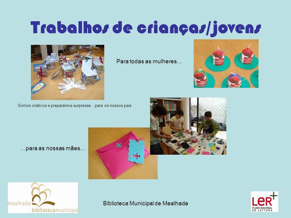 Biblioteca Municipal de Mealhada Trabalhos de crianças/jovens Somos criativos e preparamos surpresas…para os nossos pais Para todas as mulheres… …para as nossas mães…