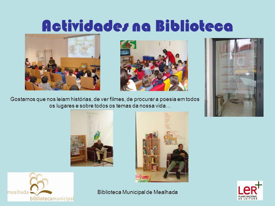 Biblioteca Municipal de Mealhada Actividades na Biblioteca Gostamos que nos leiam histórias, de ver filmes, de procurar a poesia em todos os lugares e sobre todos os temas da nossa vida…