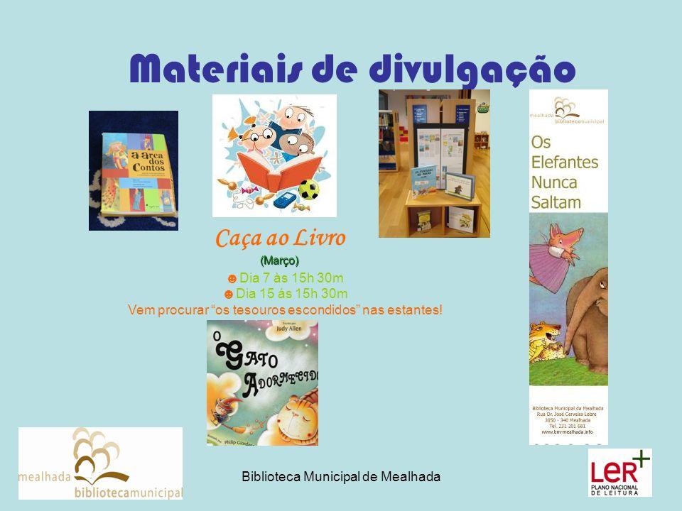 Biblioteca Municipal de Mealhada Materiais de divulgação Caça ao Livro(Março) Dia 7 às 15h 30m Dia 15 ás 15h 30m Vem procurar os tesouros escondidos nas estantes!
