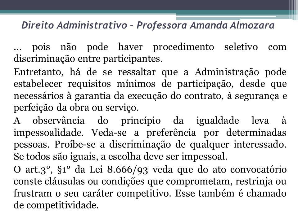 Direito Administrativo – Professora Amanda Almozara... pois não pode haver procedimento seletivo com discriminação entre participantes. Entretanto, há
