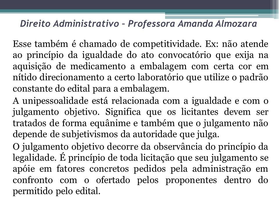 Direito Administrativo – Professora Amanda Almozara Esse também é chamado de competitividade. Ex: não atende ao princípio da igualdade do ato convocat