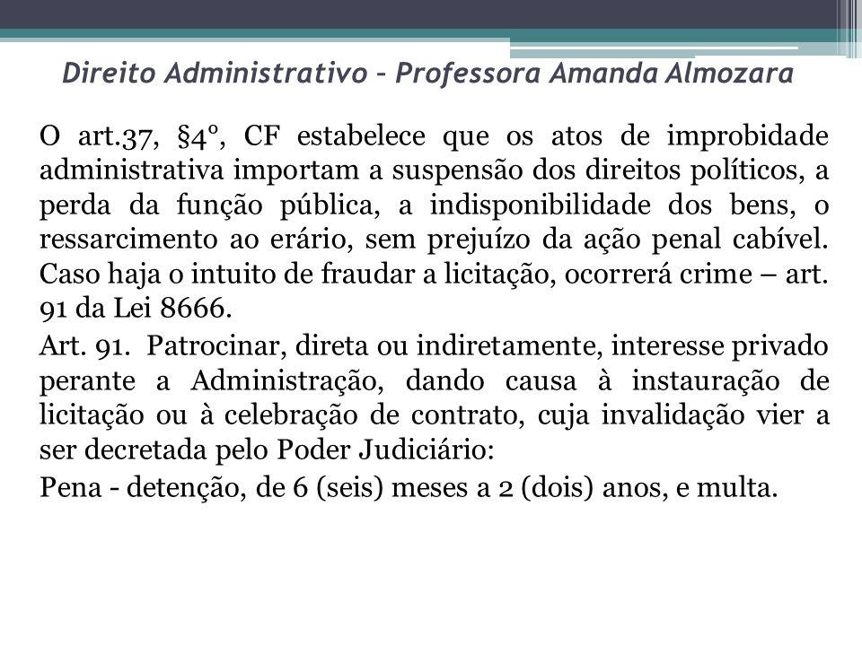 Direito Administrativo – Professora Amanda Almozara O art.37, §4°, CF estabelece que os atos de improbidade administrativa importam a suspensão dos di