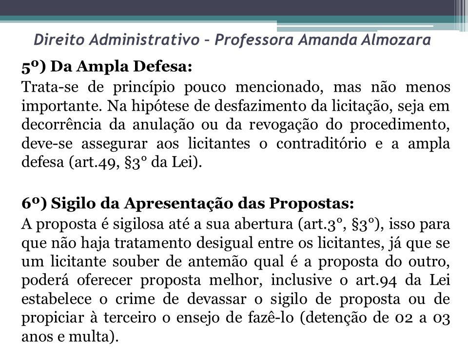 Direito Administrativo – Professora Amanda Almozara 5º) Da Ampla Defesa: Trata-se de princípio pouco mencionado, mas não menos importante. Na hipótese