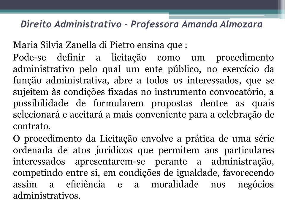 Direito Administrativo – Professora Amanda Almozara Maria Silvia Zanella di Pietro ensina que : Pode-se definir a licitação como um procedimento admin
