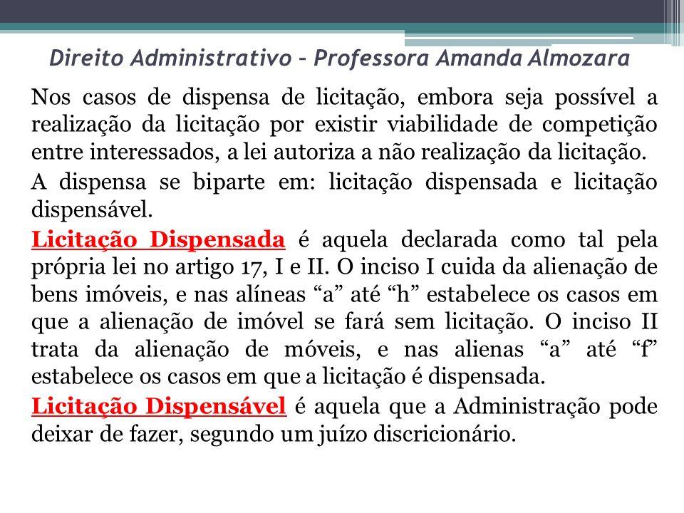 Direito Administrativo – Professora Amanda Almozara Nos casos de dispensa de licitação, embora seja possível a realização da licitação por existir via