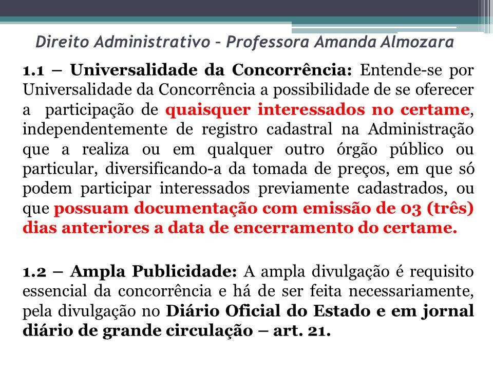 Direito Administrativo – Professora Amanda Almozara 1.1 – Universalidade da Concorrência: Entende-se por Universalidade da Concorrência a possibilidad