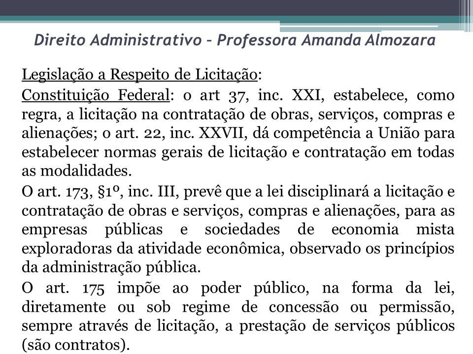 Direito Administrativo – Professora Amanda Almozara Legislação a Respeito de Licitação: Constituição Federal: o art 37, inc. XXI, estabelece, como reg