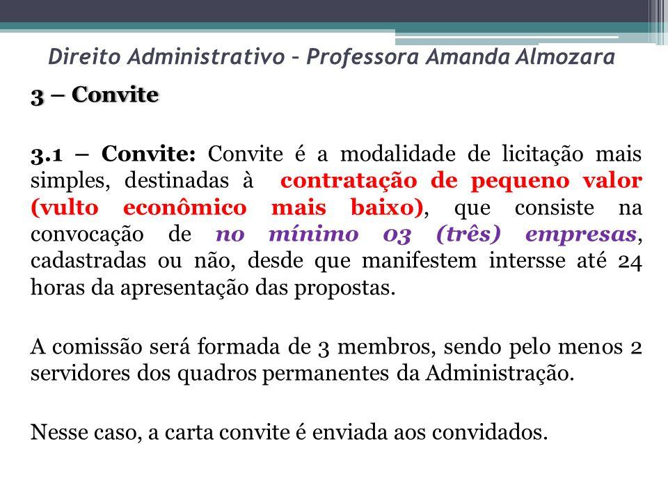 Direito Administrativo – Professora Amanda Almozara 3 – Convite3 – Convite 3.1 – Convite: Convite é a modalidade de licitação mais simples, destinadas