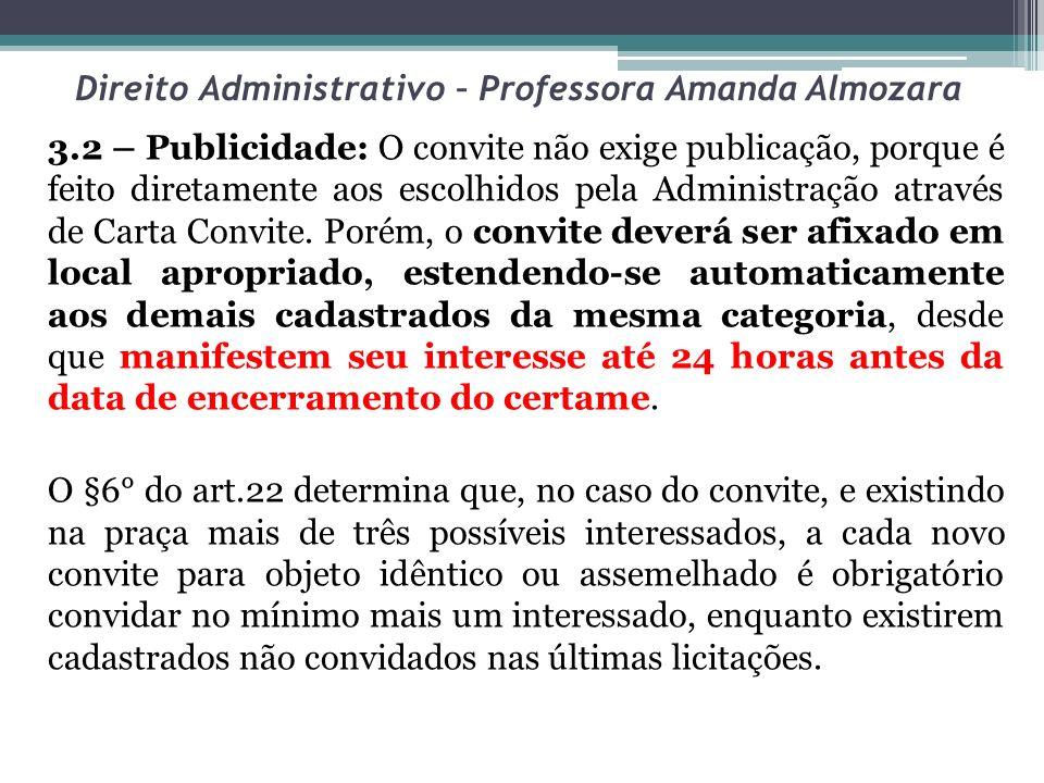 Direito Administrativo – Professora Amanda Almozara 3.2 – Publicidade: O convite não exige publicação, porque é feito diretamente aos escolhidos pela