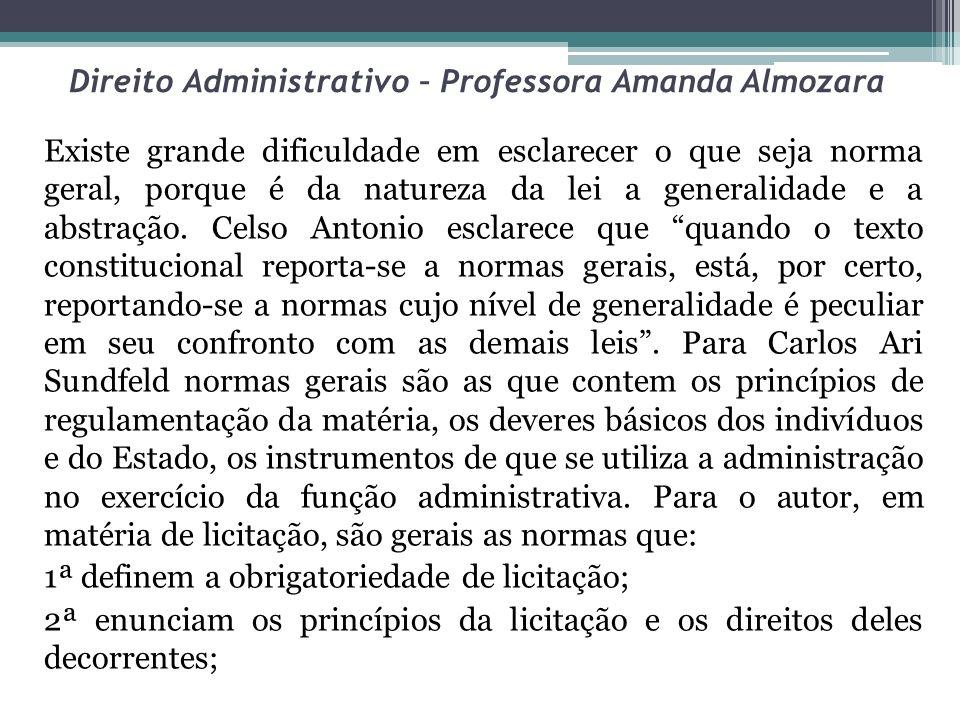 Direito Administrativo – Professora Amanda Almozara Existe grande dificuldade em esclarecer o que seja norma geral, porque é da natureza da lei a gene