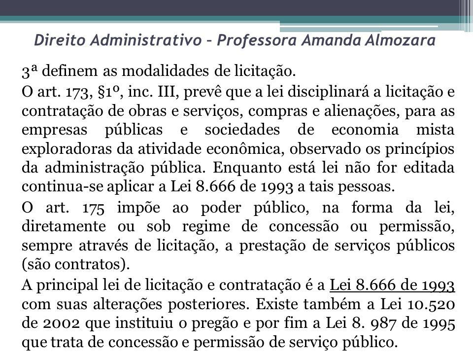 Direito Administrativo – Professora Amanda Almozara 3ª definem as modalidades de licitação. O art. 173, §1º, inc. III, prevê que a lei disciplinará a