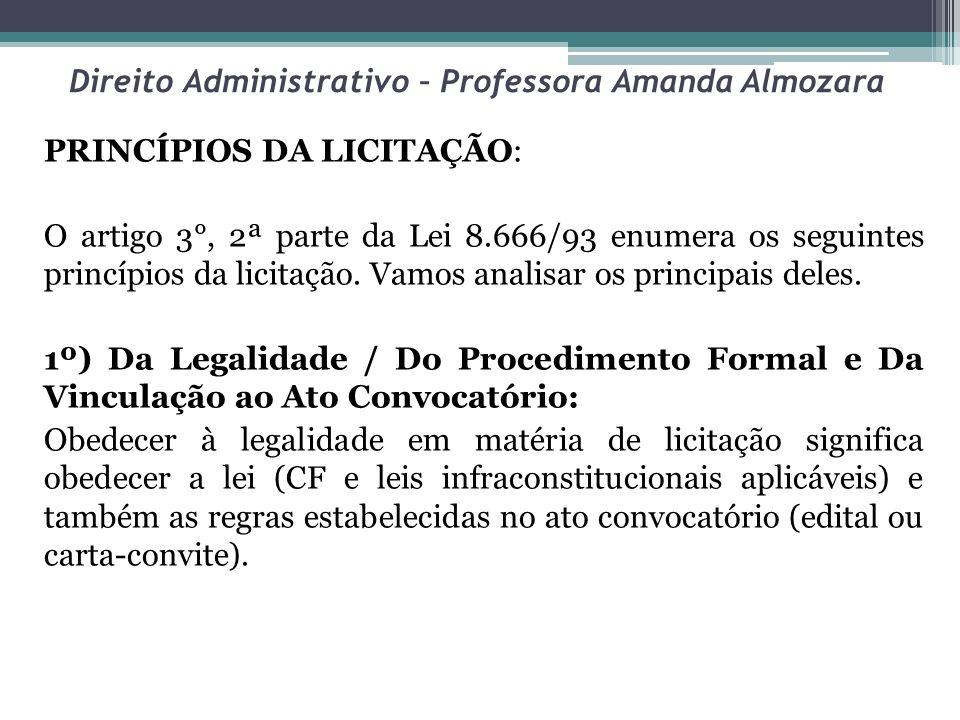 Direito Administrativo – Professora Amanda Almozara PRINCÍPIOS DA LICITAÇÃO: O artigo 3°, 2ª parte da Lei 8.666/93 enumera os seguintes princípios da