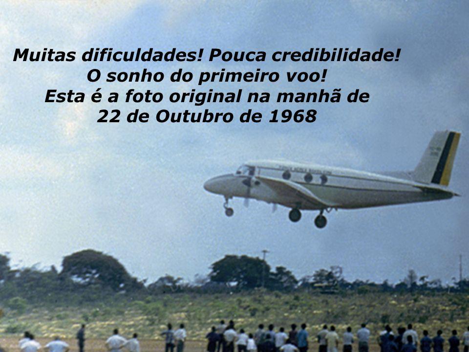 Muitas dificuldades! Pouca credibilidade! O sonho do primeiro voo! Esta é a foto original na manhã de 22 de Outubro de 1968