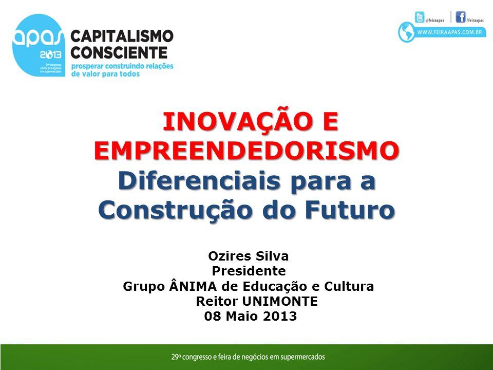 INOVAÇÃO E EMPREENDEDORISMO INOVAÇÃO E EMPREENDEDORISMO Diferenciais para a Construção do Futuro Ozires Silva Presidente Grupo ÂNIMA de Educação e Cultura Reitor UNIMONTE 08 Maio 2013