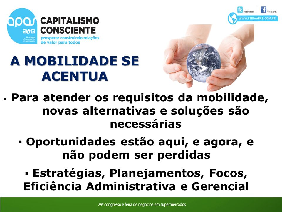 A MOBILIDADE SE ACENTUA Para atender os requisitos da mobilidade, novas alternativas e soluções são necessárias Oportunidades estão aqui, e agora, e não podem ser perdidas Estratégias, Planejamentos, Focos, Eficiência Administrativa e Gerencial