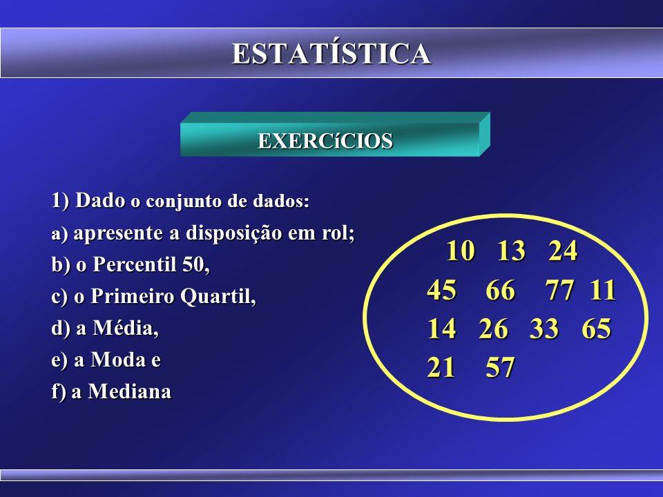 ESTATÍSTICA Os percentis dividem a disposição em 100 partes iguais P 1, P 2, P 3, P 4 P 5, P 6,..., P 99 P 1, P 2, P 3, P 4, P 5, P 6,..., P 99 Entre