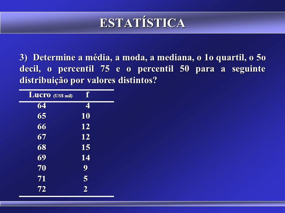 ESTATÍSTICA 2) Em uma amostra com 2789 valores qual é a posição do oitavo decil, da mediana, do segundo decil, do terceiro quartil e do segundo quarti