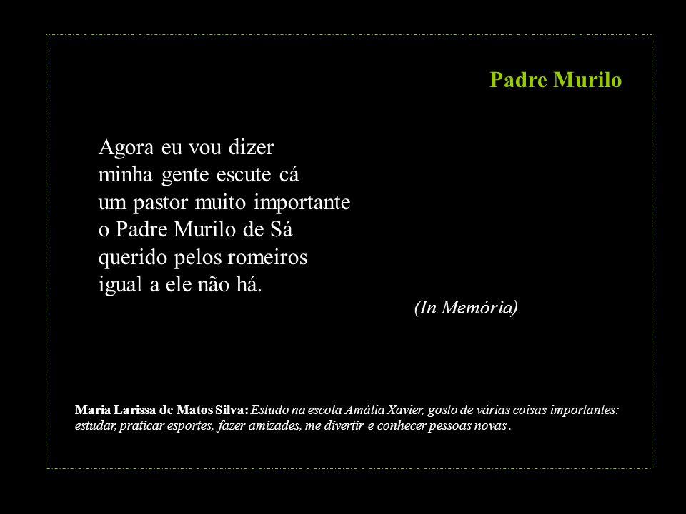 Padre Murilo Agora eu vou dizer minha gente escute cá um pastor muito importante o Padre Murilo de Sá querido pelos romeiros igual a ele não há.