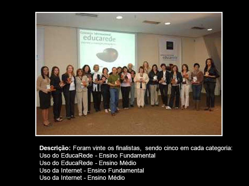 Descrição: Foram vinte os finalistas, sendo cinco em cada categoria: Uso do EducaRede - Ensino Fundamental Uso do EducaRede - Ensino Médio Uso da Internet - Ensino Fundamental Uso da Internet - Ensino Médio