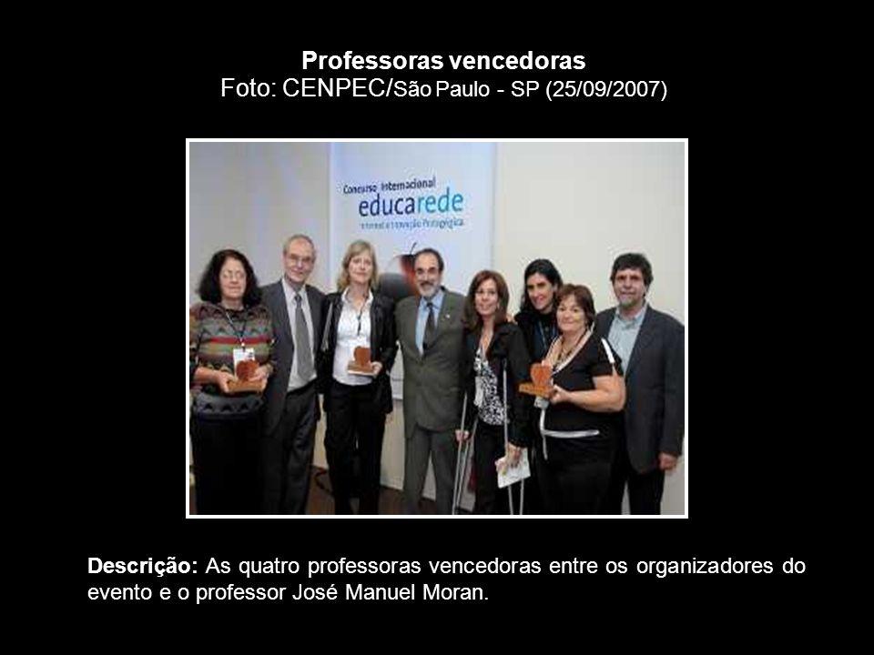 Professoras vencedoras Foto: CENPEC/ São Paulo - SP (25/09/2007) Descrição: As quatro professoras vencedoras entre os organizadores do evento e o professor José Manuel Moran.