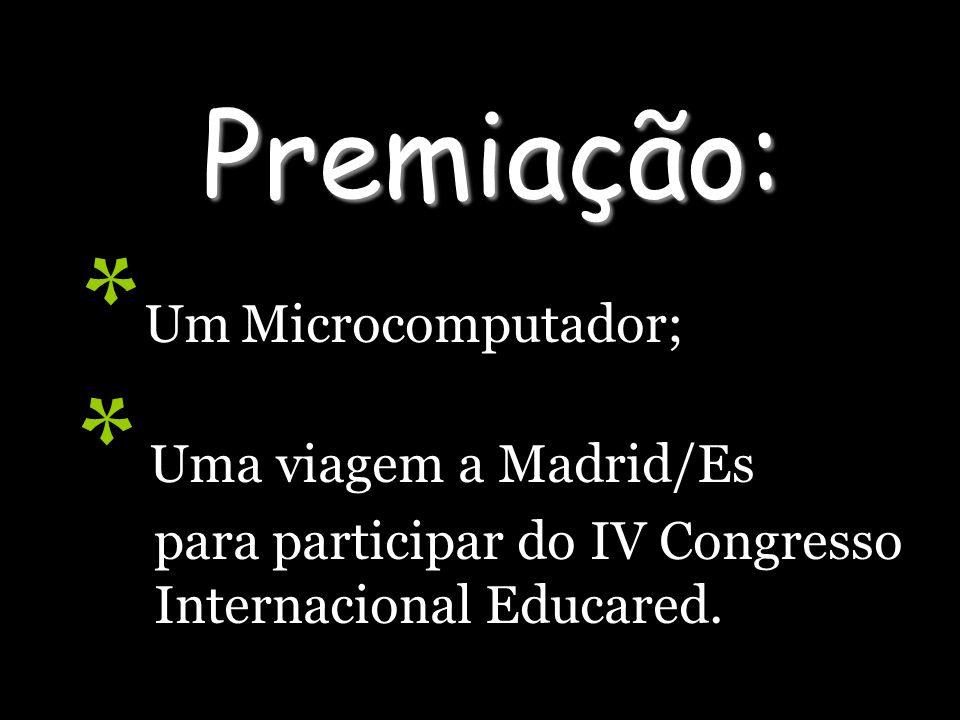 Premiação: Premiação: * Um Microcomputador; * Uma viagem a Madrid/Es para participar do IV Congresso Internacional Educared.